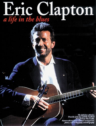 Eric Clapton a life in the blues: for voice/guitar/tablature Songbook