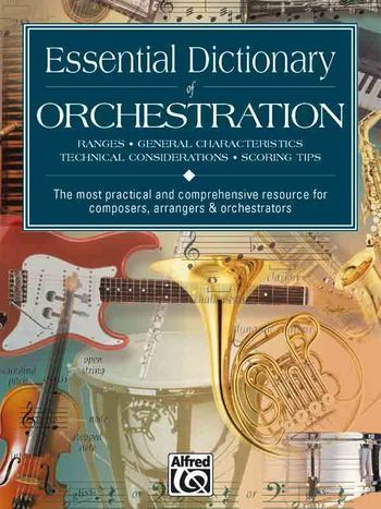 Essential dictionary of orchestration - the most practical and comprehensive resource for composers, arrangers and orchestrators
