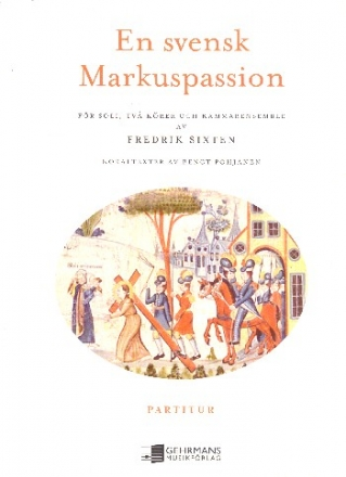 En svensk Markuspassion - for soli, 2 mixed choirs and chamber ensemble score (schwed)